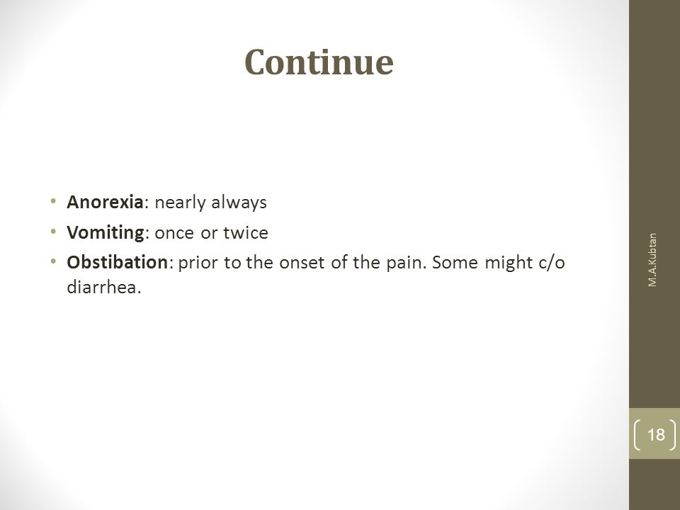 Continue Anorexia: nearly always Vomiting: once or twice
