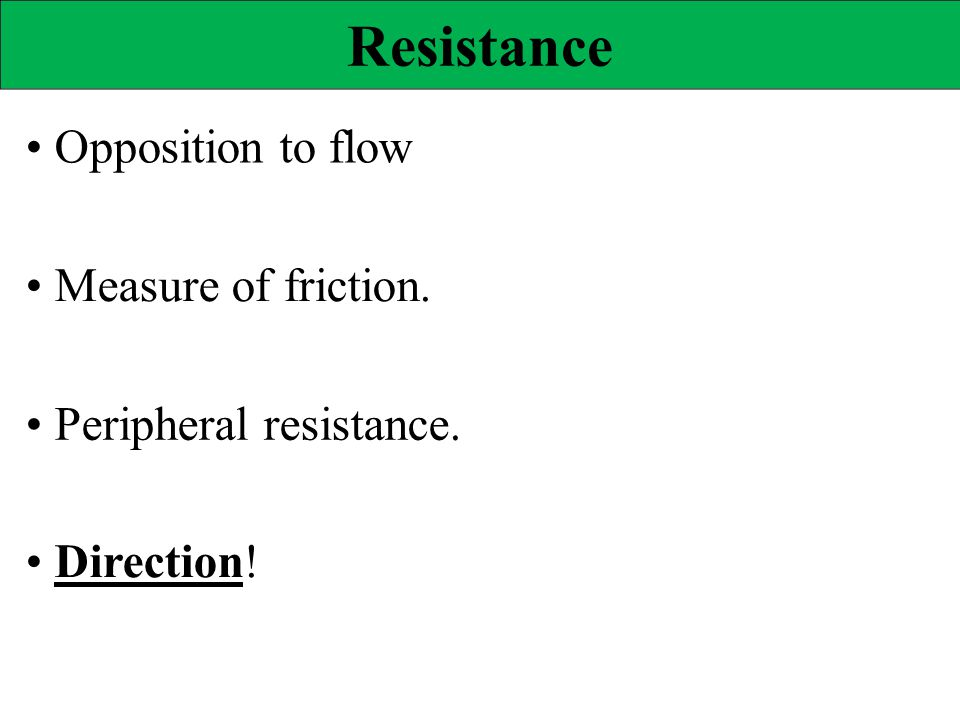 Resistance • Opposition to flow • Measure of friction.