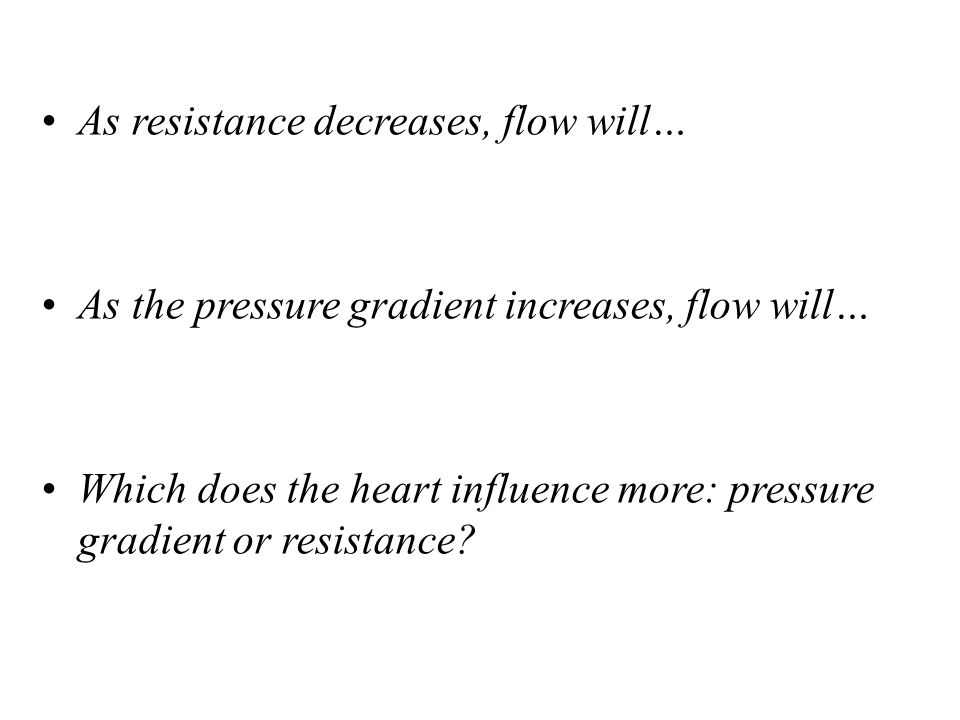 • As resistance decreases, flow will…