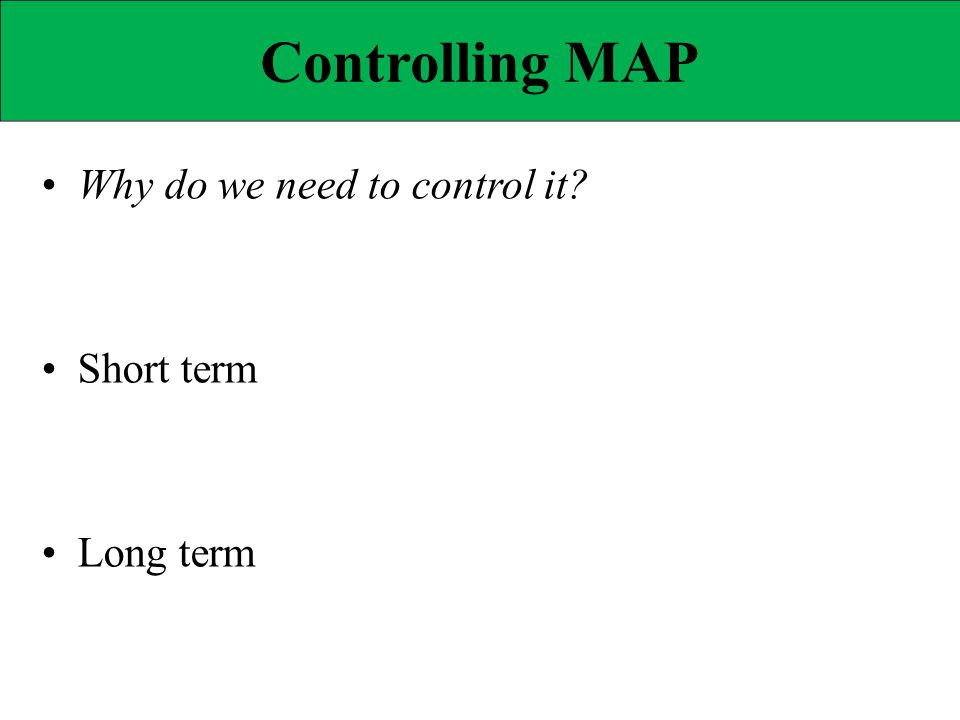 Controlling MAP • Why do we need to control it • Short term