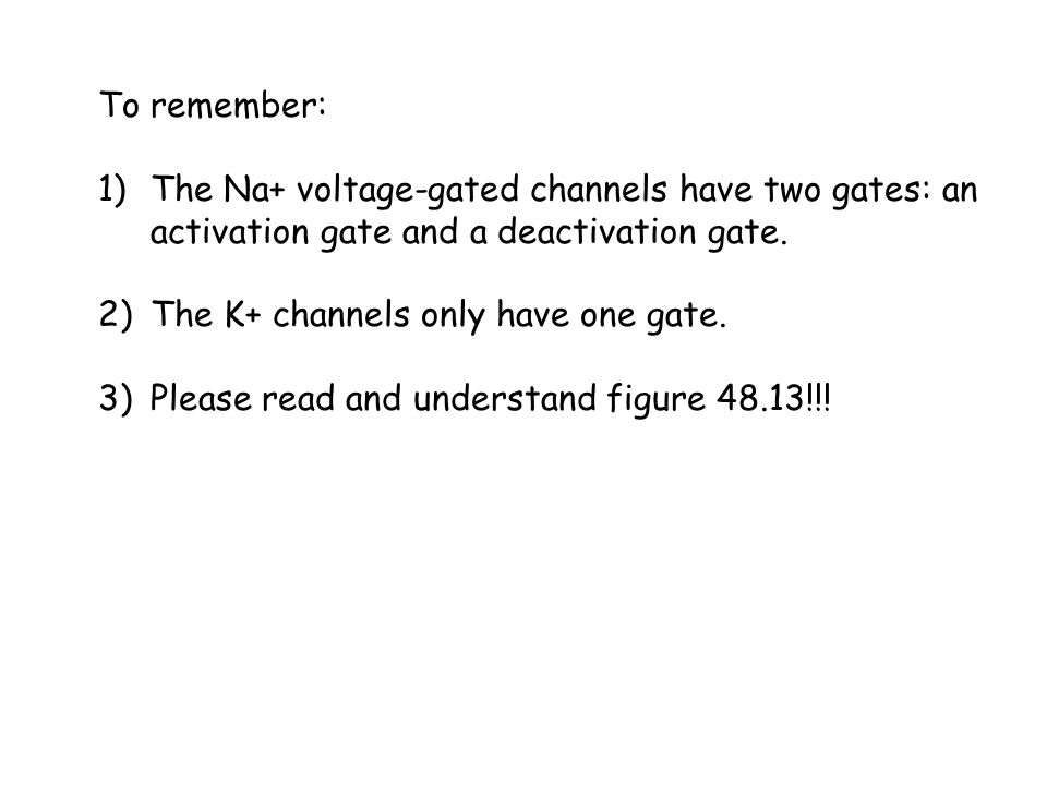 To remember: The Na+ voltage-gated channels have two gates: an activation gate and a deactivation gate.