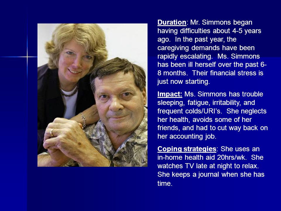 Duration: Mr. Simmons began having difficulties about 4-5 years ago