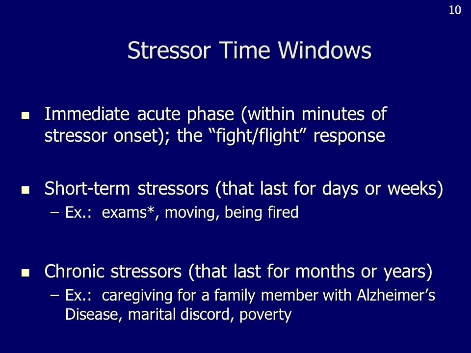 10 Stressor Time Windows. Immediate acute phase (within minutes of stressor onset); the fight/flight response.