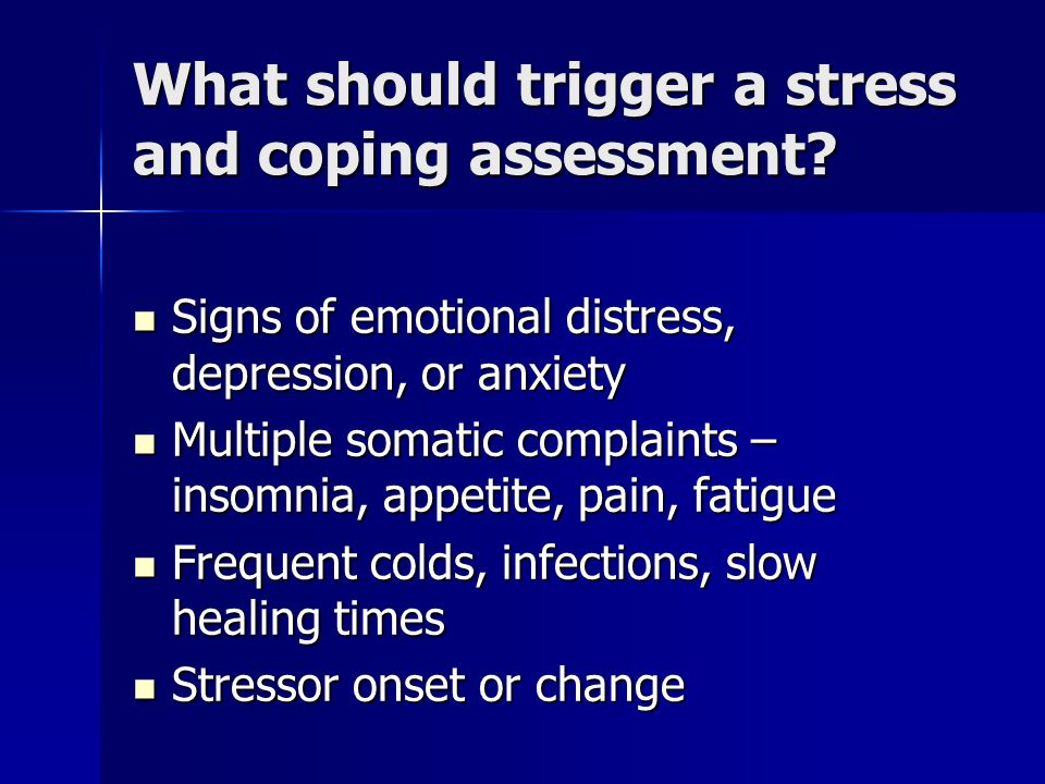 What should trigger a stress and coping assessment