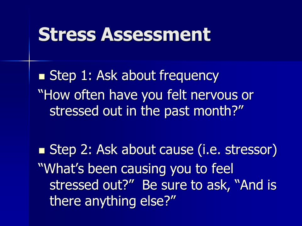 Stress Assessment Step 1: Ask about frequency
