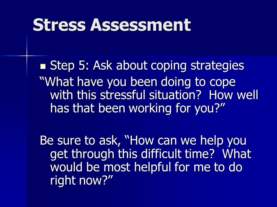 Stress Assessment Step 5: Ask about coping strategies