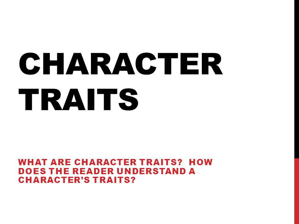 Character Traits What are character traits How does the reader understand a character's traits