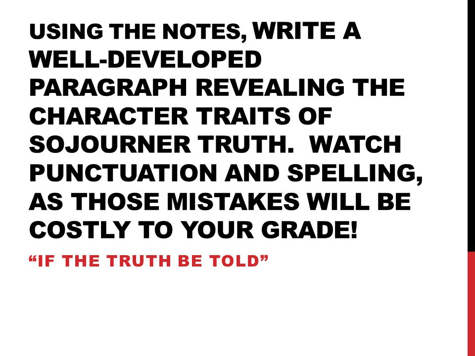 Using the notes, write a well-developed paragraph revealing the character traits of sojourner truth. Watch punctuation and spelling, as those mistakes will be costly to your grade!