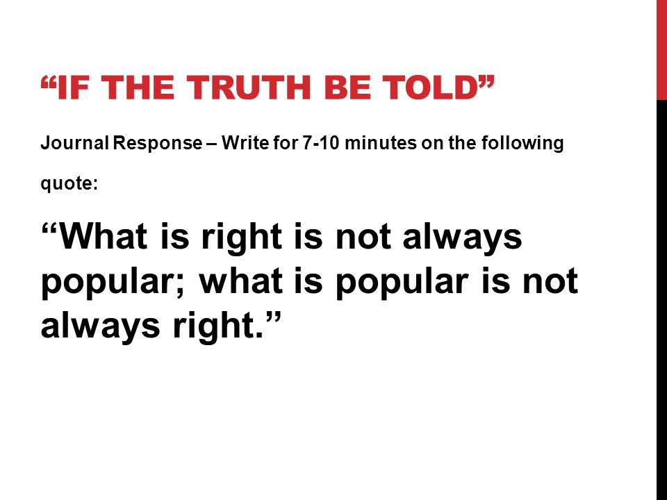 If the truth be told Journal Response – Write for 7-10 minutes on the following quote: