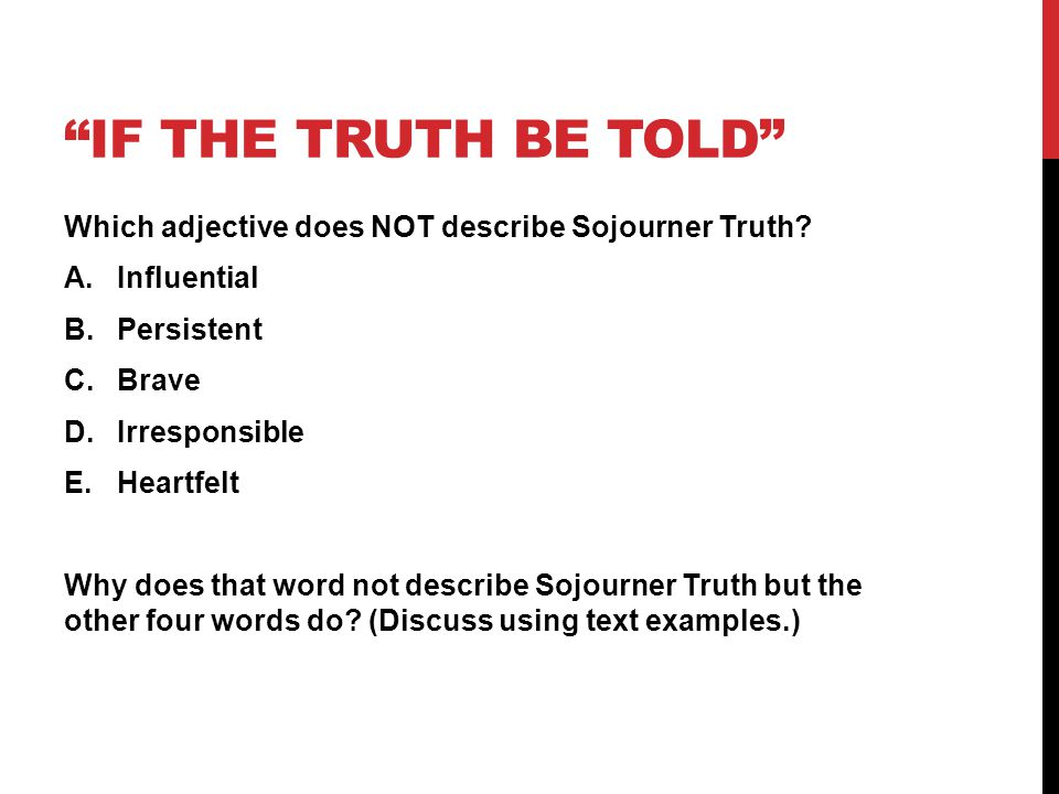 If The truth be told Which adjective does NOT describe Sojourner Truth Influential. Persistent.