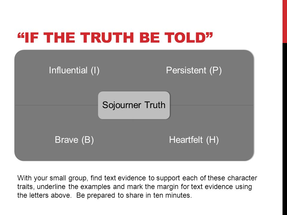 If the truth be told Sojourner Truth. Influential (I) Persistent (P) Brave (B) Heartfelt (H)