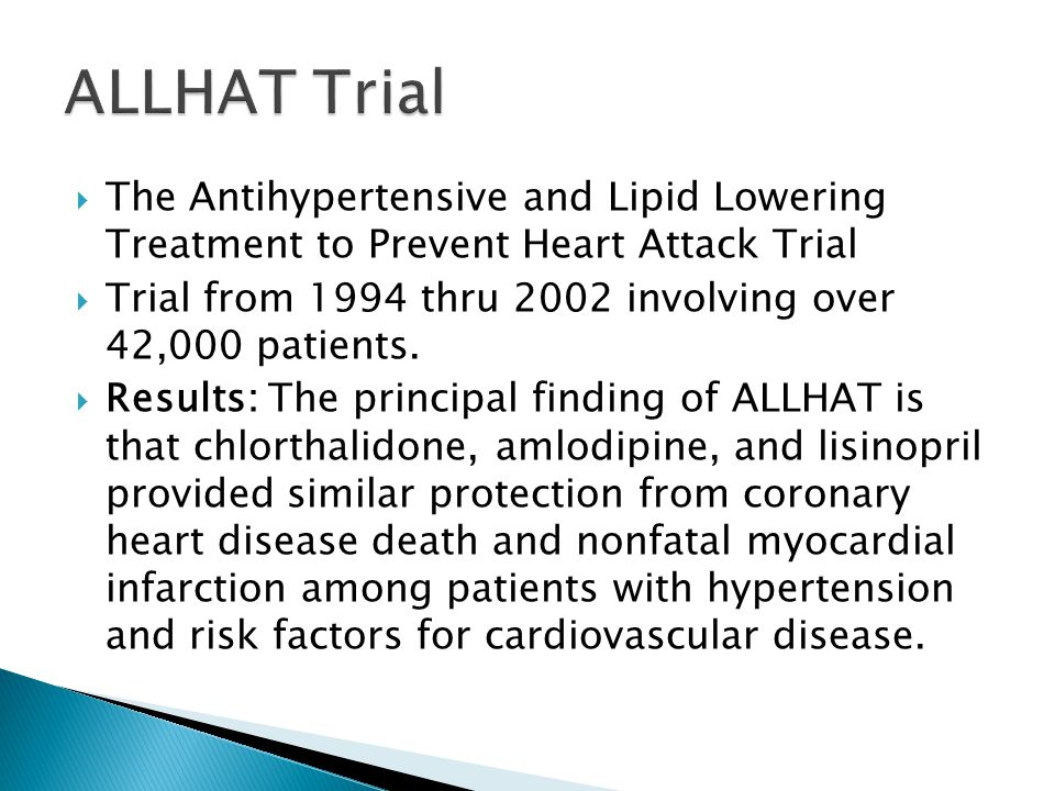ALLHAT Trial The Antihypertensive and Lipid Lowering Treatment to Prevent Heart Attack Trial.