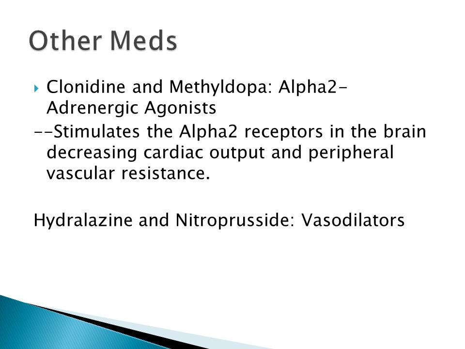 Other Meds Clonidine and Methyldopa: Alpha2- Adrenergic Agonists