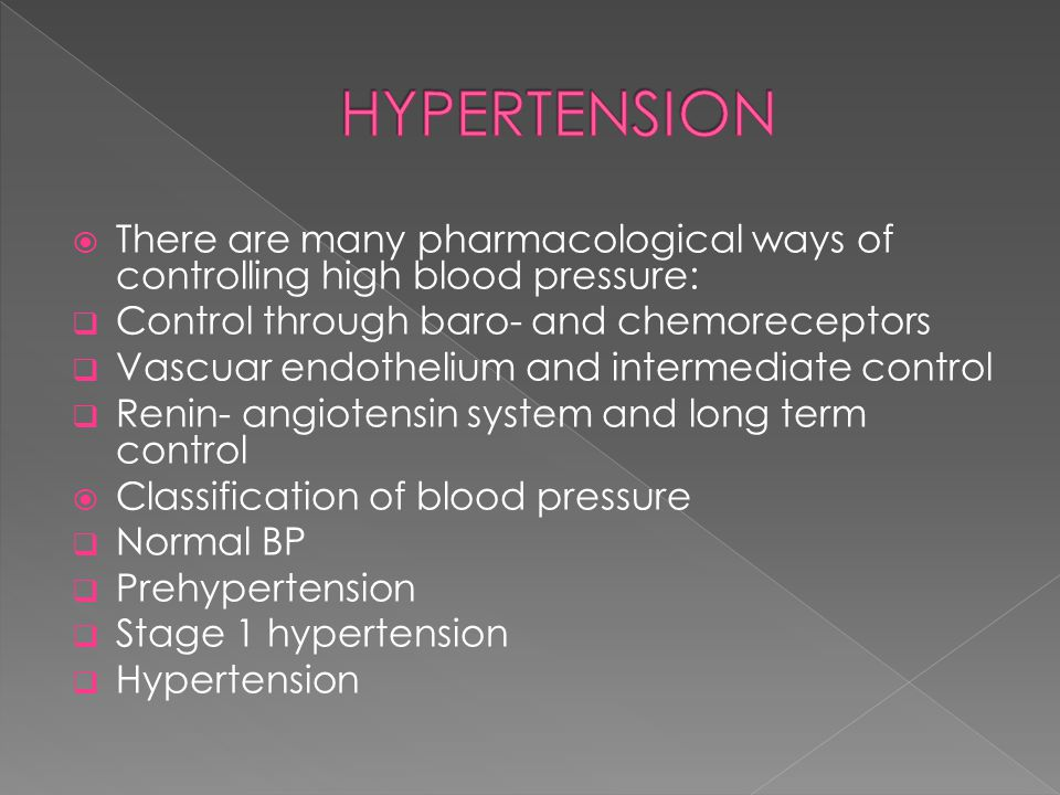 HYPERTENSION There are many pharmacological ways of controlling high blood pressure: Control through baro- and chemoreceptors.