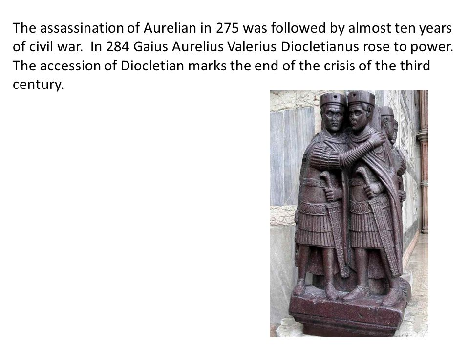 The assassination of Aurelian in 275 was followed by almost ten years of civil war.