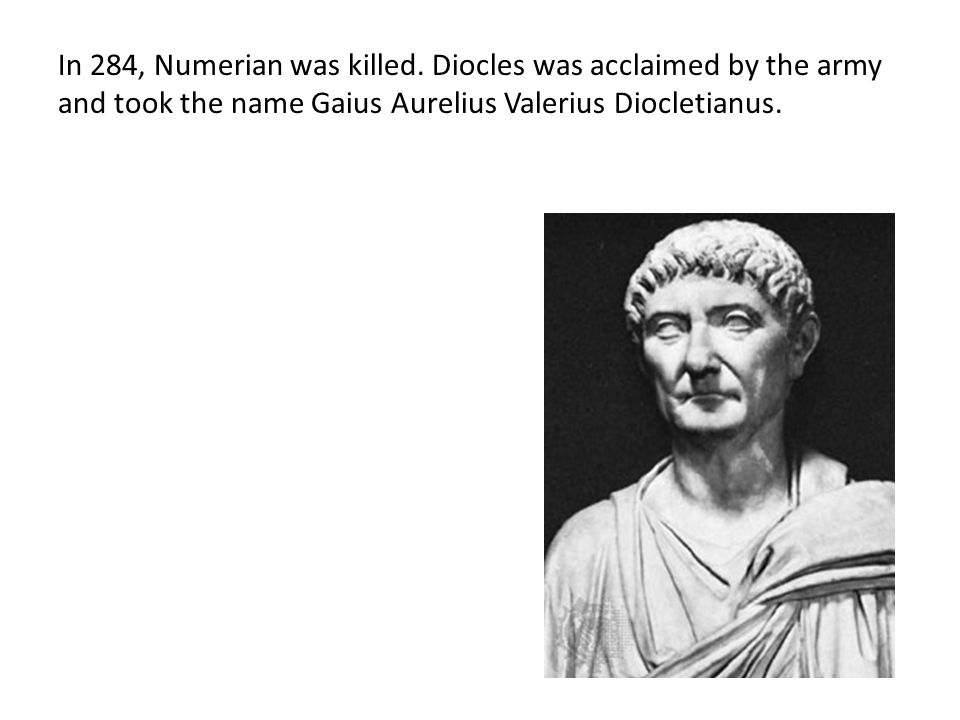 In 284, Numerian was killed.