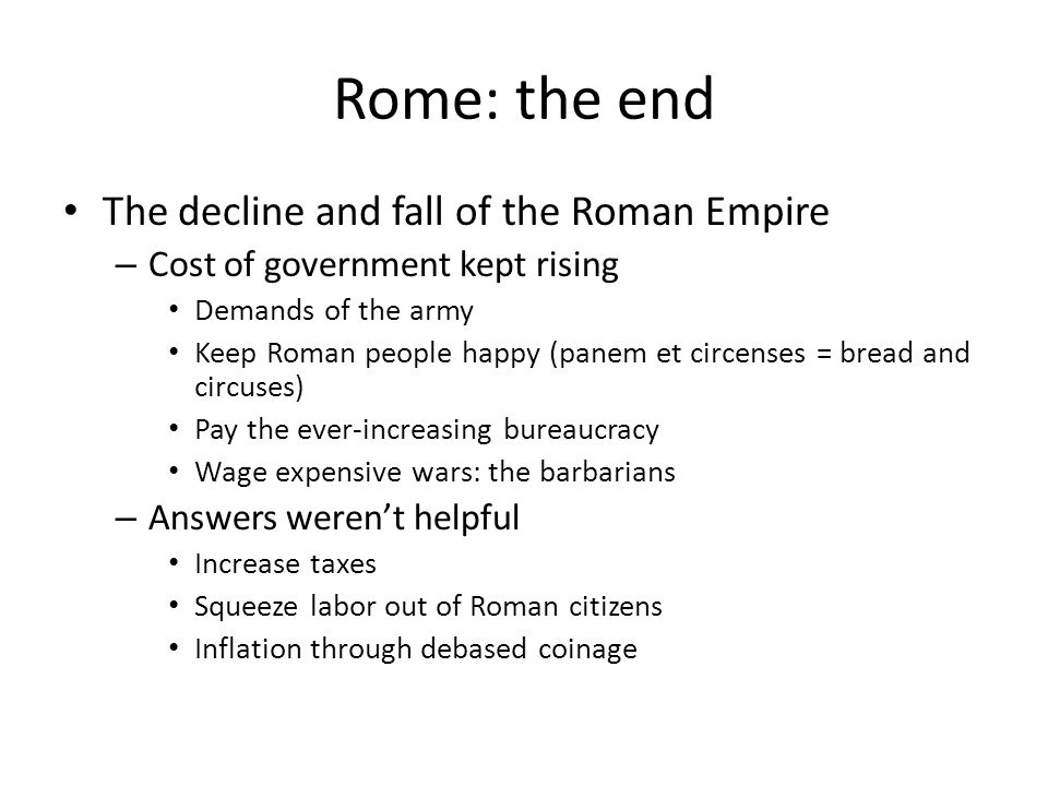 Rome: the end The decline and fall of the Roman Empire