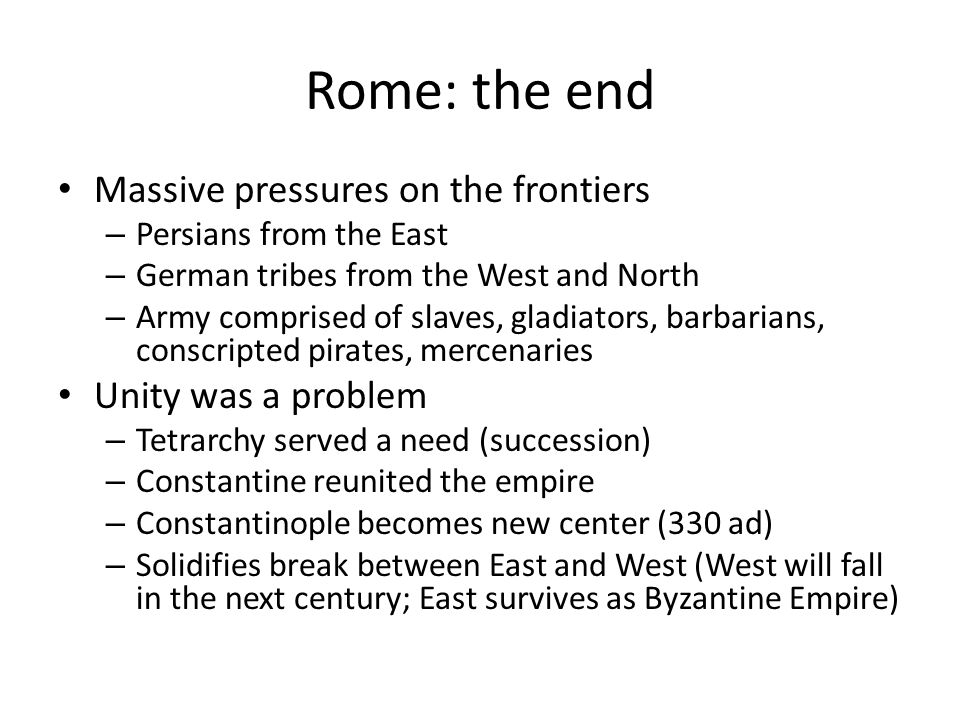 Rome: the end Massive pressures on the frontiers Unity was a problem