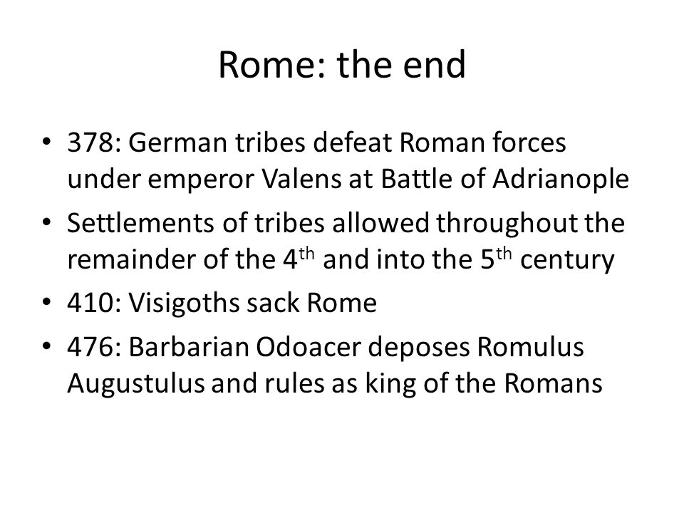 Rome: the end 378: German tribes defeat Roman forces under emperor Valens at Battle of Adrianople.