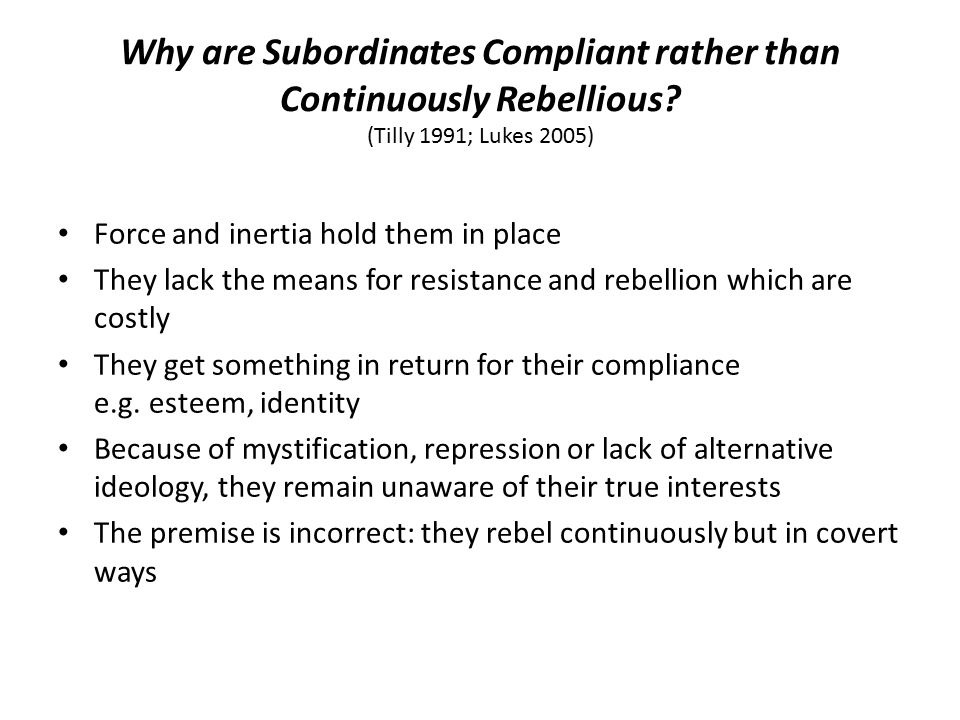 Why are Subordinates Compliant rather than Continuously Rebellious