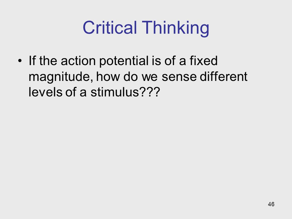 Critical Thinking If the action potential is of a fixed magnitude, how do we sense different levels of a stimulus