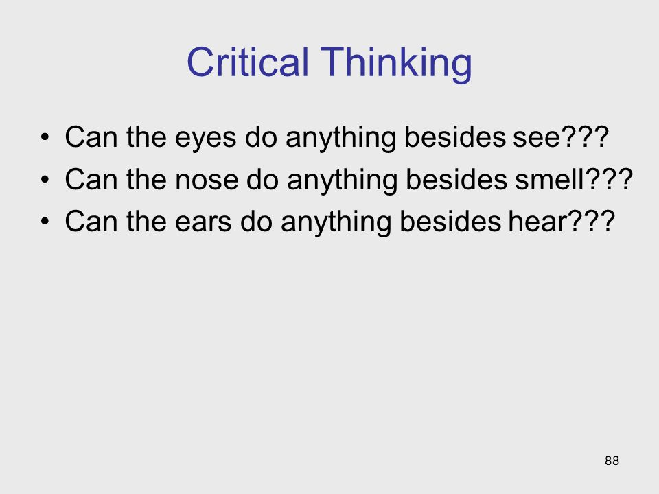 Critical Thinking Can the eyes do anything besides see