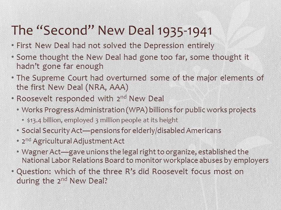 The Second New Deal 1935-1941 First New Deal had not solved the Depression entirely.