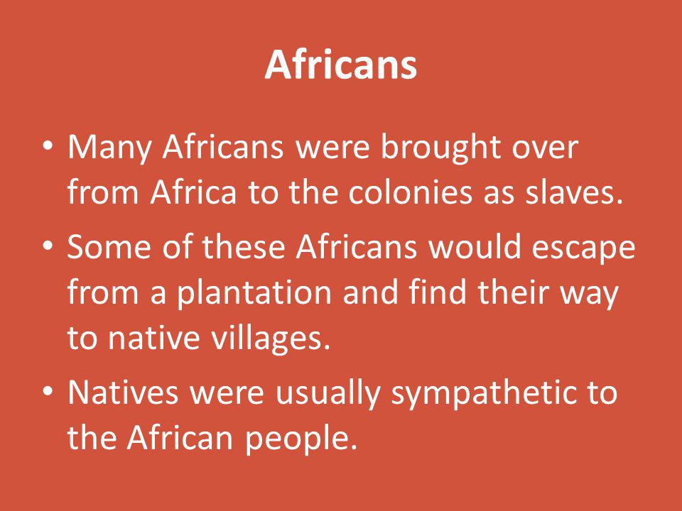 Africans Many Africans were brought over from Africa to the colonies as slaves.