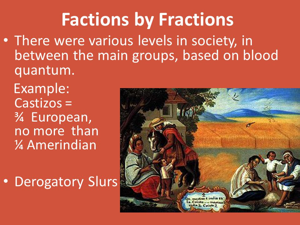 Factions by Fractions There were various levels in society, in between the main groups, based on blood quantum.