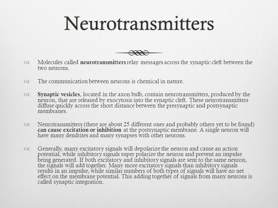 Neurotransmitters Molecules called neurotransmitters relay messages across the synaptic cleft between the two neurons.