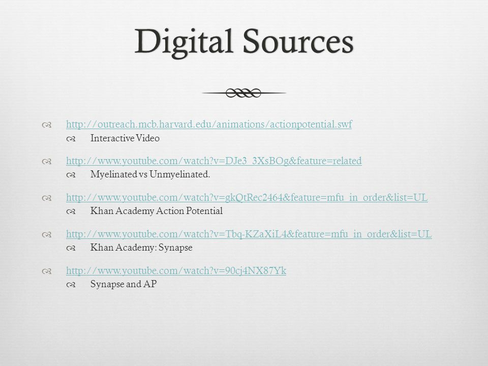 Digital Sources http://outreach.mcb.harvard.edu/animations/actionpotential.swf. Interactive Video.
