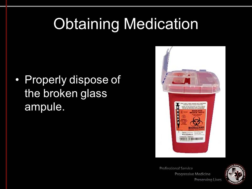 Obtaining Medication Properly dispose of the broken glass ampule.