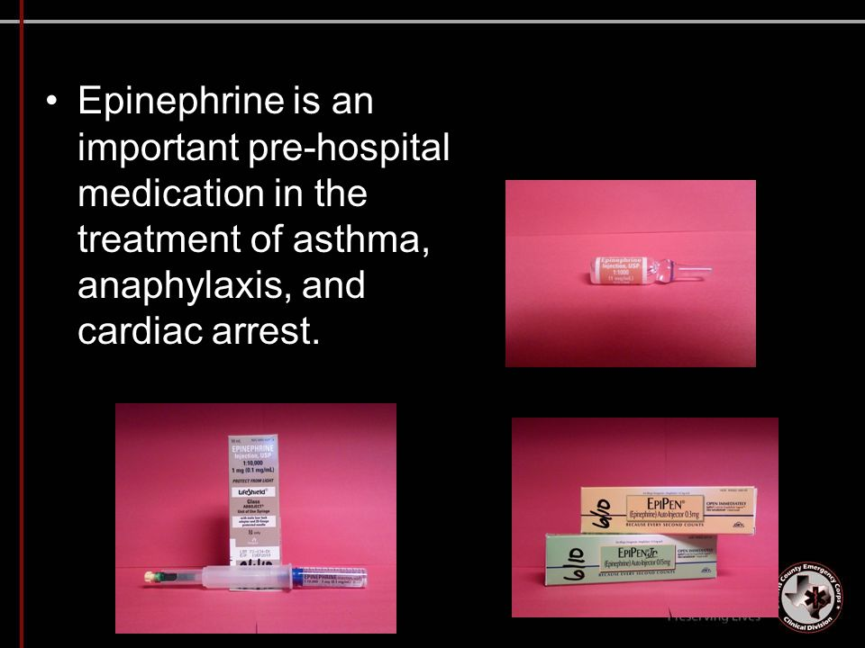 Epinephrine is an important pre-hospital medication in the treatment of asthma, anaphylaxis, and cardiac arrest.