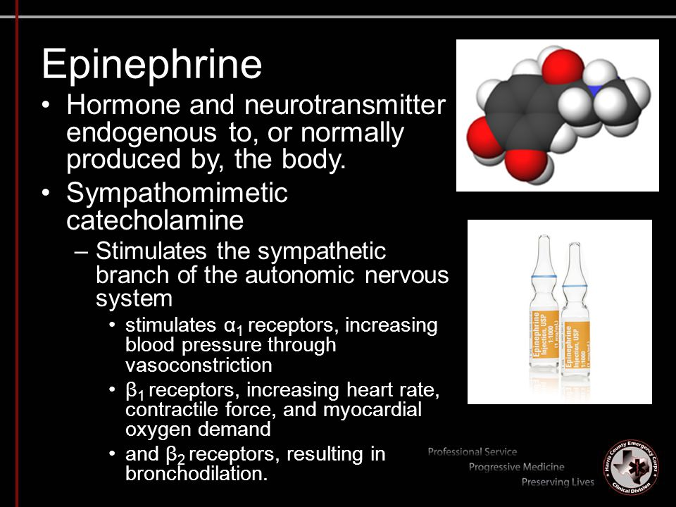 Epinephrine Hormone and neurotransmitter endogenous to, or normally produced by, the body. Sympathomimetic catecholamine.