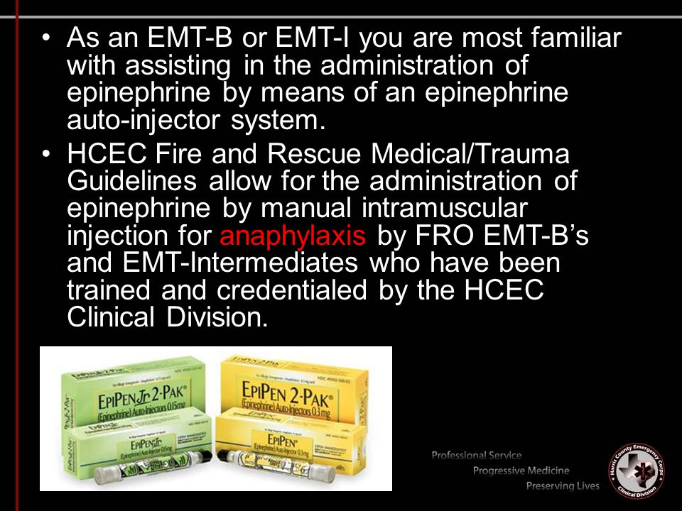 As an EMT-B or EMT-I you are most familiar with assisting in the administration of epinephrine by means of an epinephrine auto-injector system.