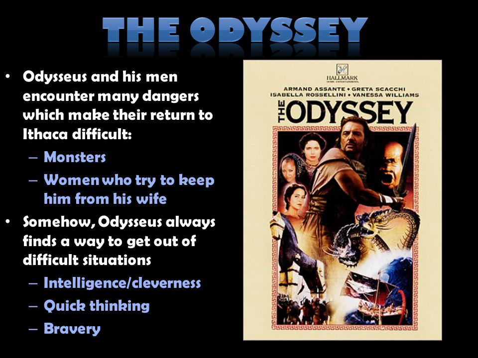 The Odyssey Odysseus and his men encounter many dangers which make their return to Ithaca difficult: