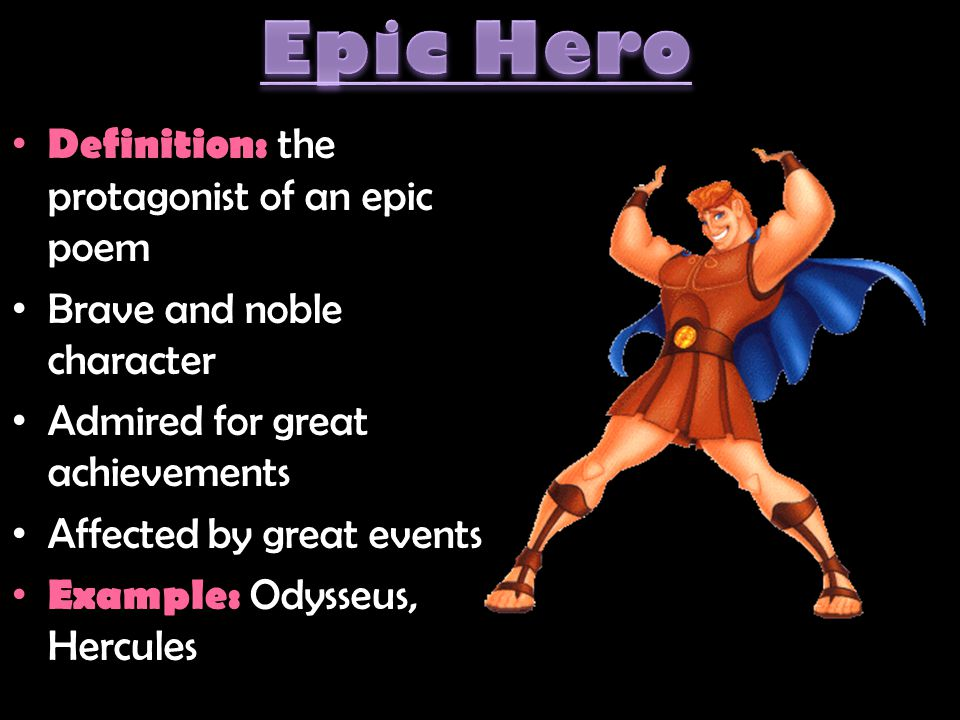 Epic Hero Definition: the protagonist of an epic poem