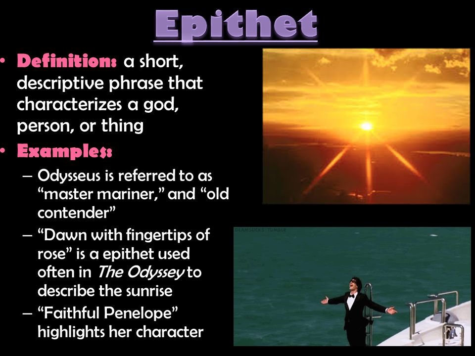 Epithet Definition: a short, descriptive phrase that characterizes a god, person, or thing. Examples: