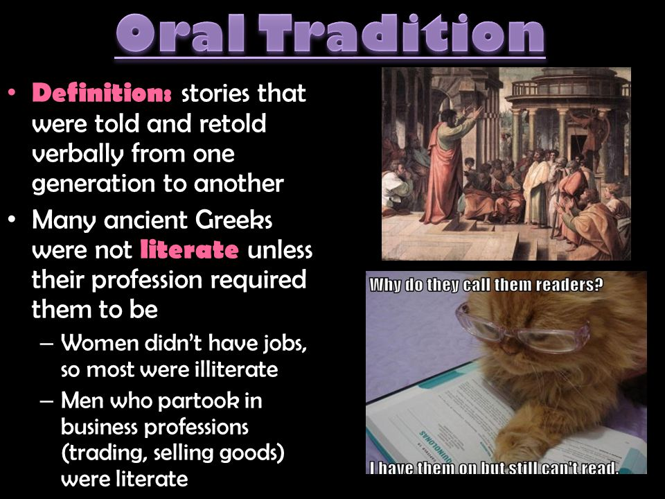 Oral Tradition Definition: stories that were told and retold verbally from one generation to another.