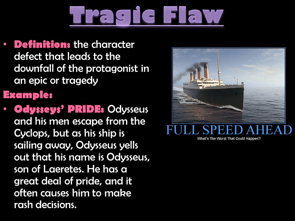 Tragic Flaw Definition: the character defect that leads to the downfall of the protagonist in an epic or tragedy.
