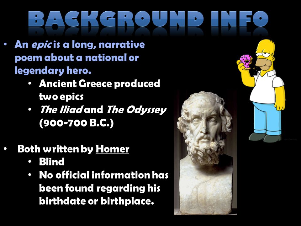 Background info An epic is a long, narrative poem about a national or legendary hero. Ancient Greece produced two epics.