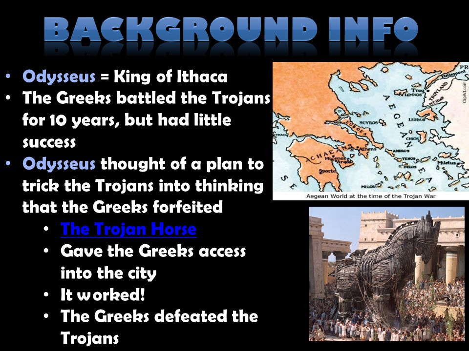 Background info Odysseus = King of Ithaca