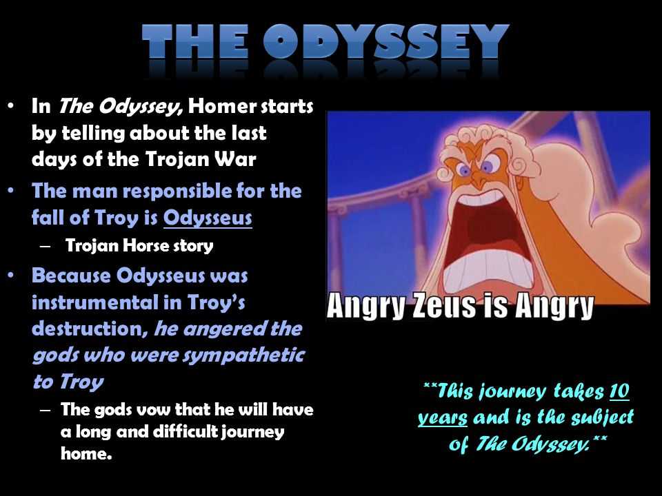 **This journey takes 10 years and is the subject of The Odyssey.**