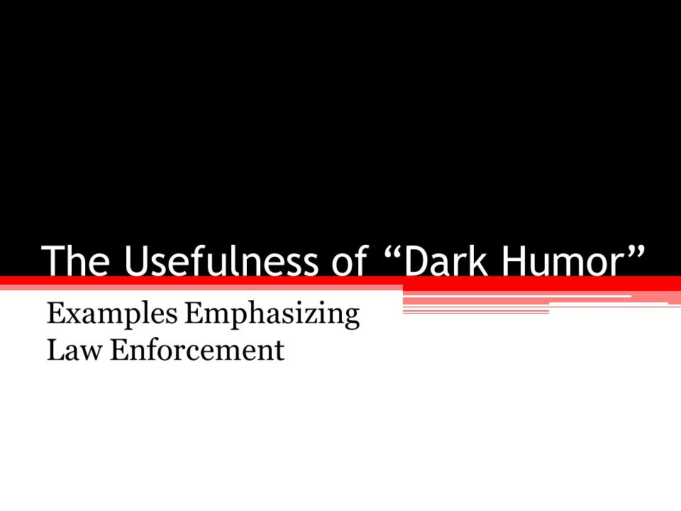 The Usefulness of Dark Humor