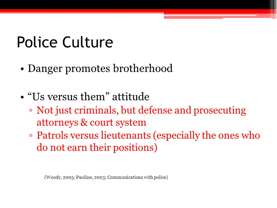 Police Culture Danger promotes brotherhood Us versus them attitude