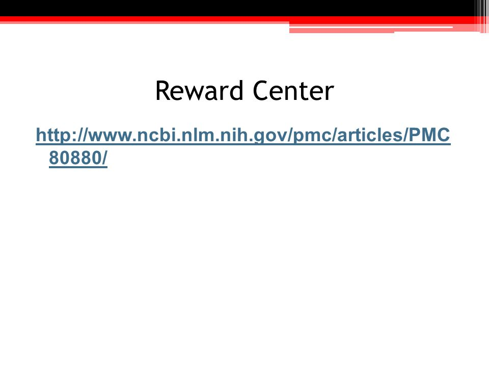 Reward Center http://www.ncbi.nlm.nih.gov/pmc/articles/PMC 80880/