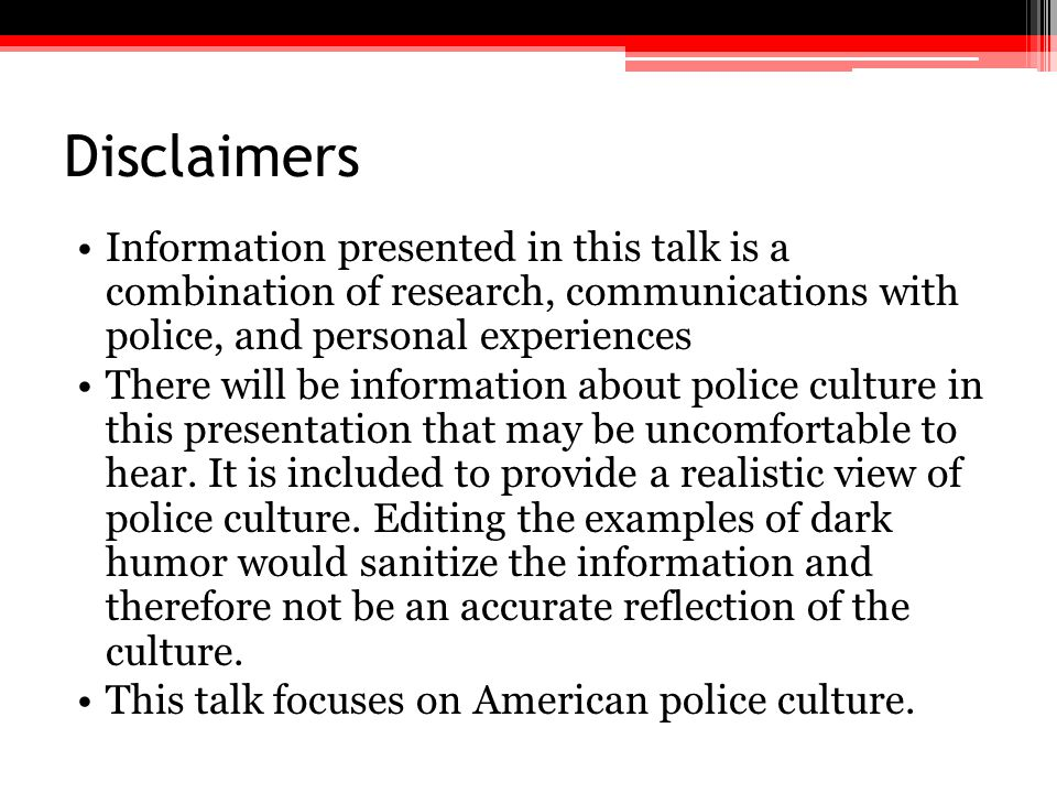 Disclaimers Information presented in this talk is a combination of research, communications with police, and personal experiences.
