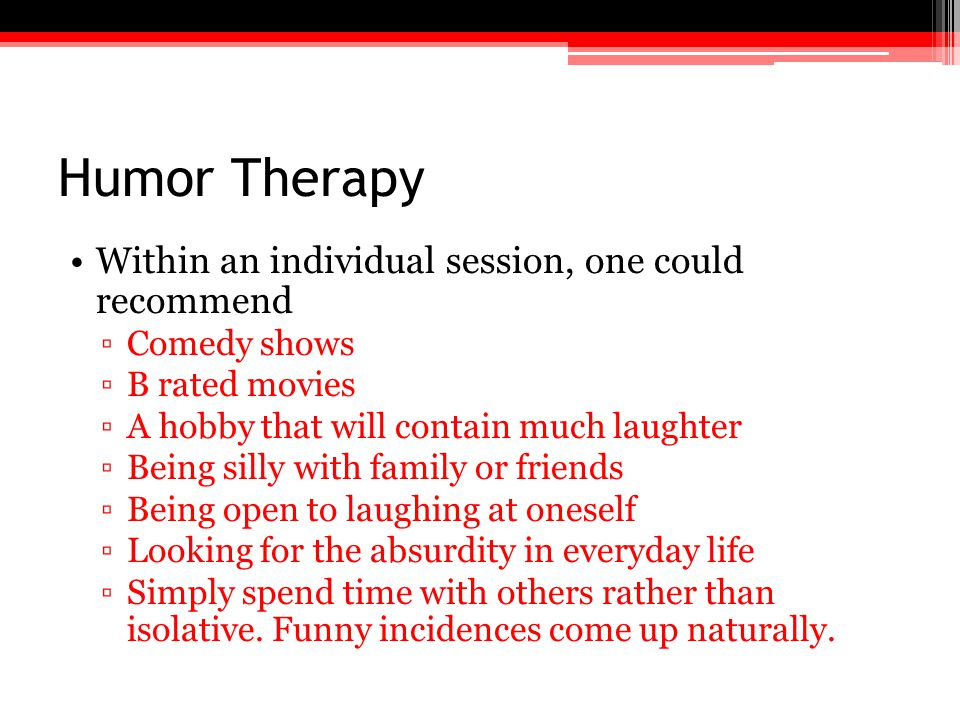 Humor Therapy Within an individual session, one could recommend