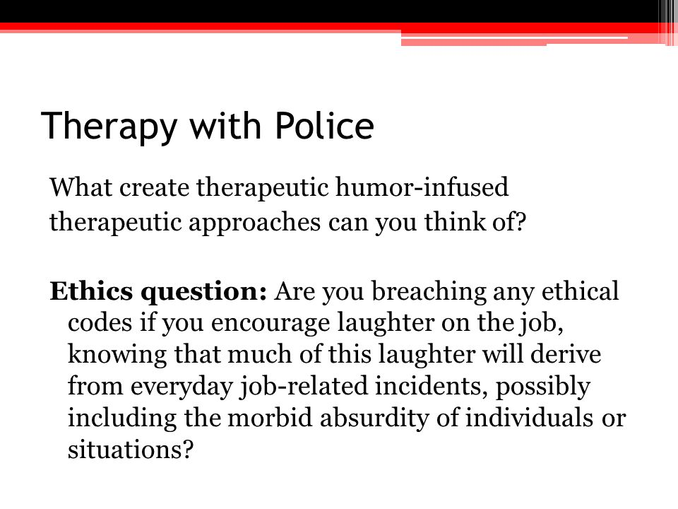 Therapy with Police What create therapeutic humor-infused