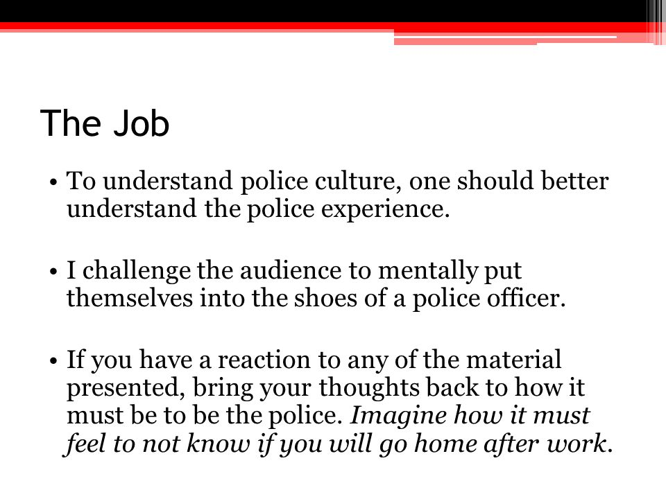 The Job To understand police culture, one should better understand the police experience.